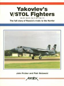 Yakovlev's V/STOL Fighters Yak 36, Yak 38, Yak 41 and Yak 141: The Full Story of Russia's Rival to the Harrier (Aerofax)