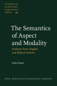 The Semantics of Aspect and Modality: Evidence from English and Biblical Hebrew (Studies in Language Companion Series 34)