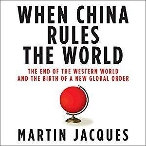When China Rules the World: The End of the Western World and the Birth of a New Global Order [Audiobook]