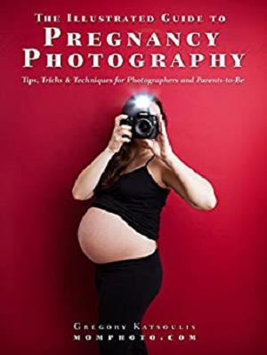 The Illustrated Guide to Pregnancy Photography: Tips, Tricks and Techniques for Photographers and Parents-to-Be [Repost]