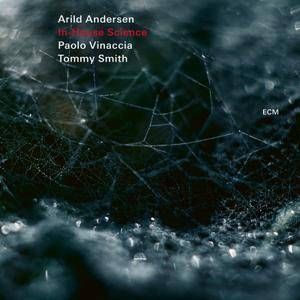 Arild Andersen, Paolo Vinaccia & Tommy Smith - In-House Science (Live) (2018)