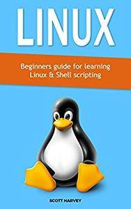 Linux: Beginners guide for learning Linux & Shell scripting (1 Book 5)