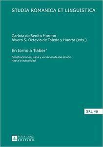 En torno a 'haber': Construcciones, usos y variación desde el latín hasta la actualidad