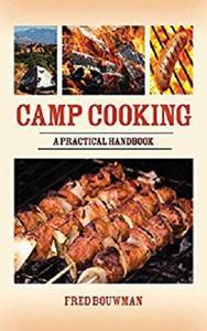 Camp Cooking: A Practical Handbook