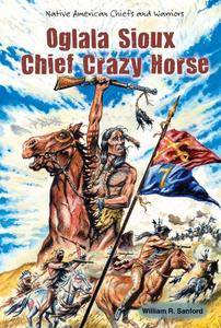 Oglala Sioux Chief Crazy Horse (Native American Chiefs and Warriors)