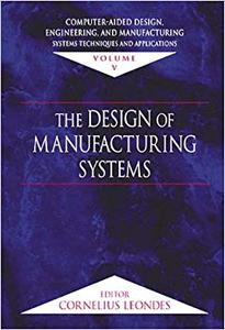 Computer-Aided Design, Engineering, and Manufacturing: Systems Techniques and Applications, Volume V (Repost)