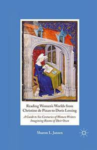 Reading Women's Worlds from Christine de Pizan to Doris Lessing: A Guide to Six Centuries of Women Writers
