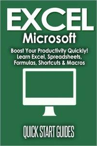 EXCEL: Microsoft - Boost Your Productivity Quickly! Learn Excel, Spreadsheets, Formulas, Shortcuts, & Macros (repost)
