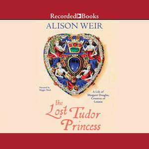 «The Lost Tudor Princess» by Alison Weir