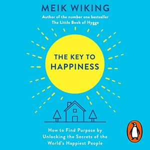 The Key to Happiness: How to Find Purpose by Unlocking the Secrets of the World's Happiest People [Audiobook]