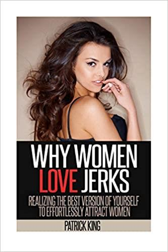Why Women Love Jerks: Realizing the Best Version of