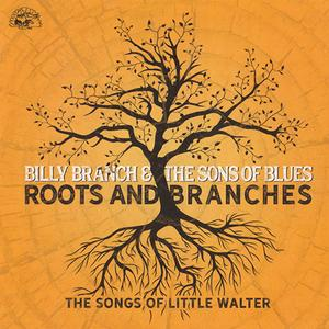 Billy Branch & The Sons Of Blues - Roots And Branches: The Songs Of Little Walter (2019)