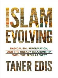 Islam Evolving: Radicalism, Reformation, and the Uneasy Relationship with the Secular West (Repost)