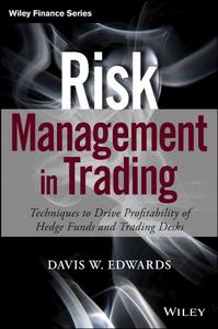 Risk Management in Trading: Techniques to Drive Profitability of Hedge Funds and Trading Desks (Repost)
