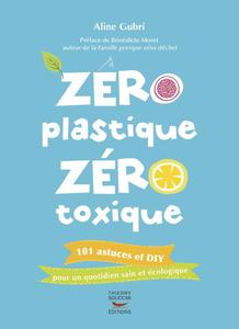 """Aline Gubri, """"Zéro plastique zéro toxique: 101 astuces et DIY pour un quotidien sain et écologique"""""""