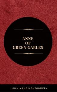 «Anne Of Green Gables» by Lucy Maud Montgomery