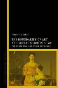 The Boundaries of Art and Social Space in Rome : The Caged Bird and Other Art Forms