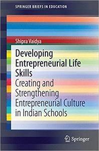 Developing Entrepreneurial Life Skills: Creating and Strengthening Entrepreneurial Culture in Indian Schools (Repost)