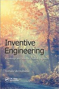 Inventive Engineering: Knowledge and Skills for Creative Engineers (Repost)