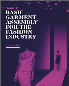 Guide to Basic Garment Assembly for the Fashion Industry (Repost)