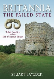 Britannia: The Failed State: Ethnic Conflict and the End of Roman Britain