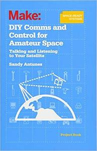 DIY Comms and Control for Amateur Space: Talking and Listening to Your Satellite [Repost]
