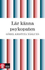 «Lär känna psykopaten» by Görel Kristina Näslund