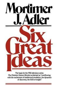 «Six Great Ideas» by Mortimer J. Adler