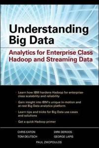 Understanding Big Data: Analytics for Enterprise Class Hadoop and Streaming Data by Paul Zikopoulos, Chris Eaton, Dirk DeRoos,