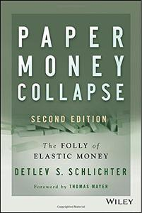 Paper Money Collapse: The Folly of Elastic Money, 2nd Edition (Repost)