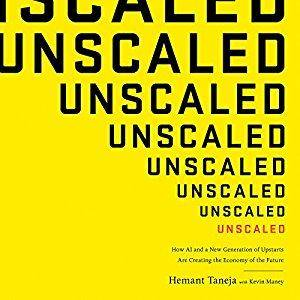 Unscaled: How AI and a New Generation of Upstarts Are Creating the Economy of the Future [Audiobook]