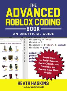 The Advanced Roblox Coding Book: An Unofficial Guide: Learn How to Script Games, Code Objects and Settings, and...