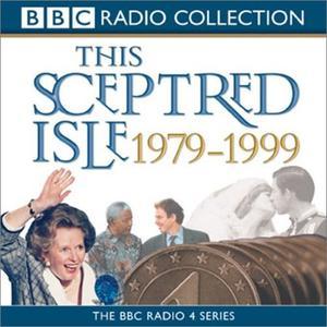 This Sceptred Isle: The Twentieth Century, Volume 5, 1979-1999 [Audiobook]