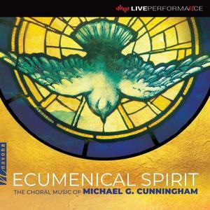 VA - Ecumenical Spirit: The Choral Music of Michael G. Cunningham (Live) (2019)
