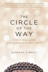 The Circle of the Way: A Concise History of Zen from the Buddha to the Modern World