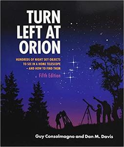Turn Left at Orion: Hundreds of Night Sky Objects to See in a Home Telescope - and How to Find Them (5th Edition)