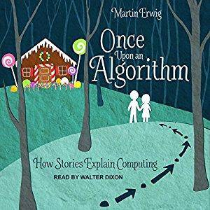 Once Upon an Algorithm: How Stories Explain Computing [Audiobook]