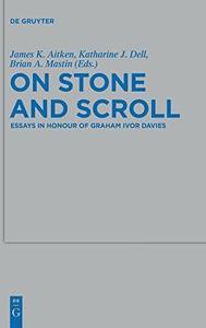 On Stone and Scroll: Essays in Honour of Graham Ivor Davies (Beihefte zur Zeitschrift fur die Alttestamentliche Wissenschaft)
