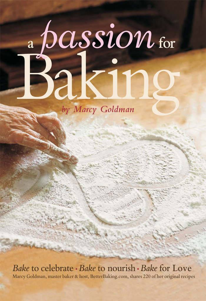 A Passion for Baking: Bake to Celebrate, Bake to Nourish, Bake for Love