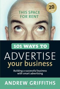 101 Ways to Advertise Your Business: Building a Successful Business with Smart Advertising (repost)