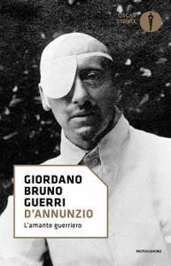 Giordano Bruno Guerri - D'Annunzio. L'amante guerriero