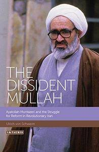 The Dissident Mullah: Ayatollah Montazeri and the Struggle for Reform in Revolutionary Iran