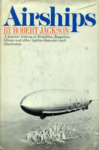 Airships - A Popular History of Dirigibles, Zeppelins, Blimps, and Other Lighter-Than-Air Craft