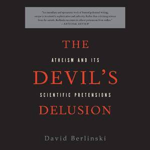 The Devil's Delusion: Atheism and its Scientific Pretensions [Audiobook]