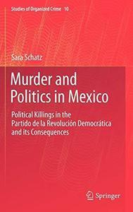 Murder and Politics in Mexico: Political Killings in the Partido de la Revolucion Democratica and its Consequences