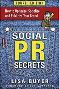 Social PR Secrets: How to Optimize, Socialize, and Publicize Your Brand 2018