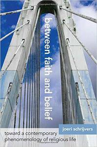 Between Faith and Belief: Toward a Contemporary Phenomenology of Religious Life (repost)