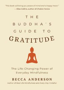 The Buddha's Guide to Gratitude: The Life-changing Power of Every Day Mindfulness