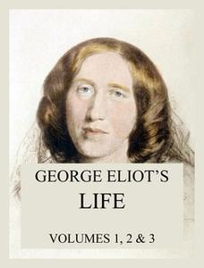 «George Eliot's Life (All three volumes)» by George Eliot