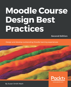 Moodle Course Design Best Practices : Design and Develop Outstanding Moodle Learning Experiences, Second Edition